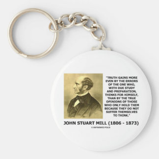 John Stuart Mill Truth Gains More Think Quote Basic Round Button Key Ring