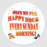 Join Us For Happy Hour Every Sunday Morning Round Stickers