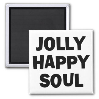 Jolly Happy Soul Square Magnet