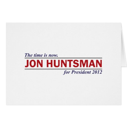 Jon Huntsman The Time is Now President 2012 Greeting Card