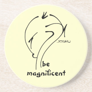 Joshu - Be Magnificent, Zen-like sayings Coasters