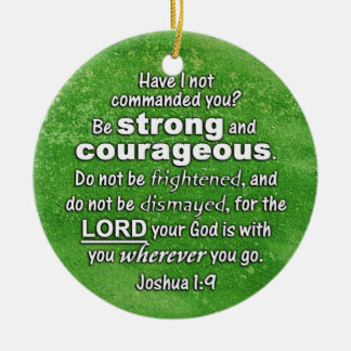 Joshua 1:9 Be Strong & Courageous - Bible Verse Christmas Ornament