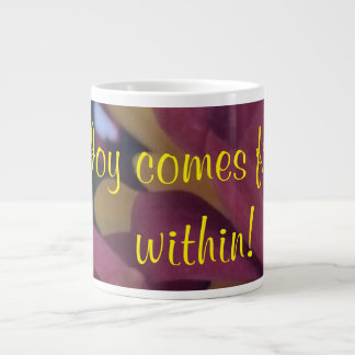 Joy comes from within large coffee mug