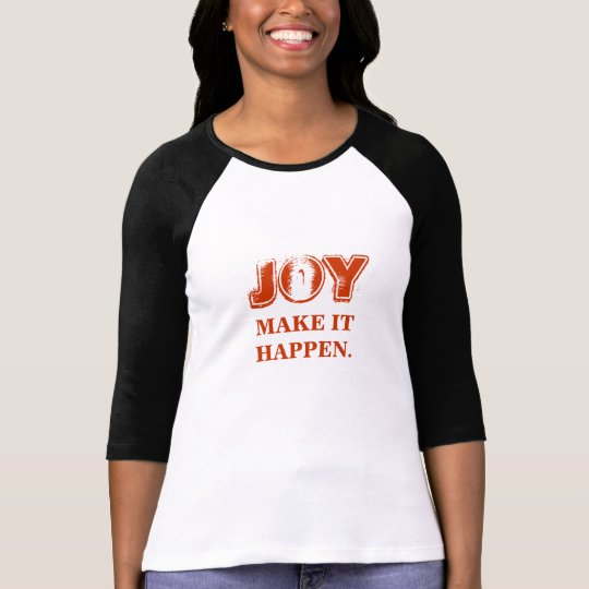 JOY MAKE IT HAPPEN T-SHIRT