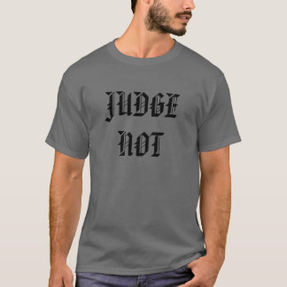 JUDGE NOT T-Shirt