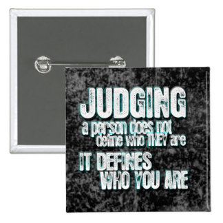 Judging Defines Who You Are 15 Cm Square Badge