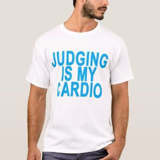 JUDGING IS MY CARDIO '.png T-Shirt