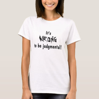 Judging is Wrong! T-Shirt
