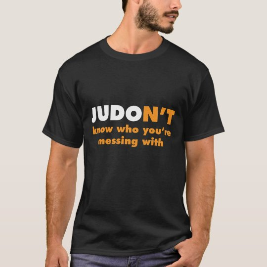 Judon't Know Who You're Messing With Judo T-Shirt