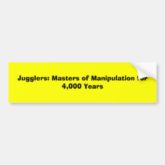 Jugglers: Masters of Manipulation for 4,000 Years Bumper Sticker