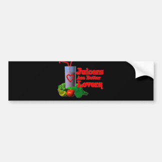 Juicers are better lovers by Valxart.com Bumper Sticker