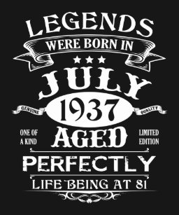 July 1937 81th Birthday Gift 81 Year Old For Men W T Shirt