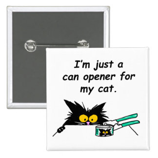 JUST A CAN OPENER FOR MY CAT 15 CM SQUARE BADGE