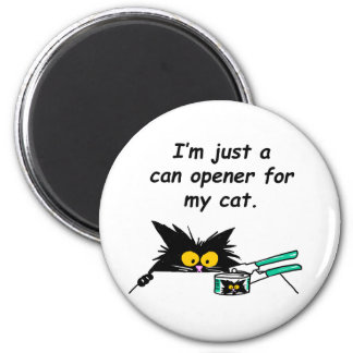 JUST A CAN OPENER FOR MY CAT 6 CM ROUND MAGNET