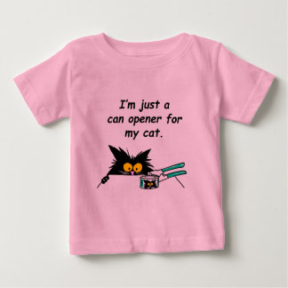 JUST A CAN OPENER FOR MY CAT BABY T-Shirt