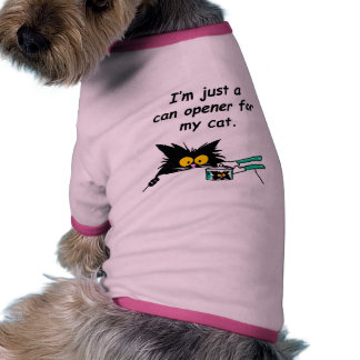 JUST A CAN OPENER FOR MY CAT RINGER DOG SHIRT