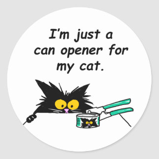 JUST A CAN OPENER FOR MY CAT ROUND STICKER