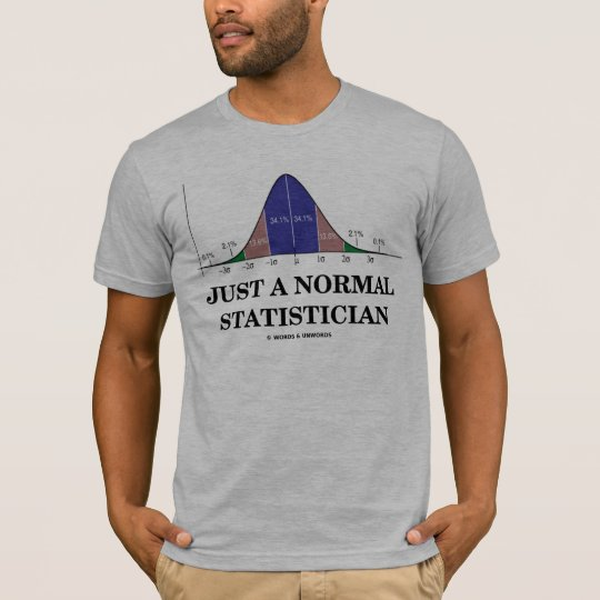 Just A Normal Statistician (Bell Curve Humour) T-Shirt