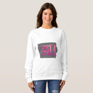Just A Smalltown (Iowa) Girl Sweatshirt