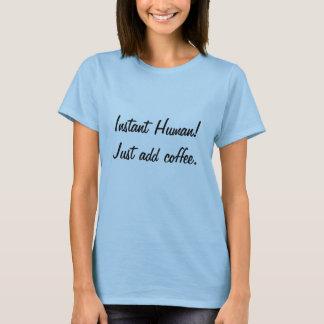 Just add coffee T-Shirt