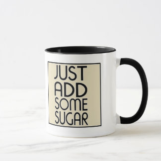 Just Add Some Sugar Mug