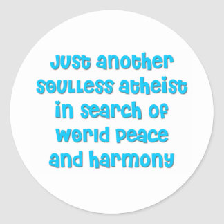 Just another atheist in search of world peace round sticker