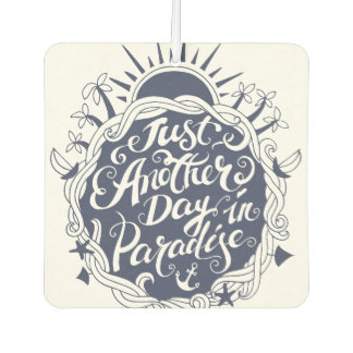 Just Another Day In Paradise Car Air Freshener