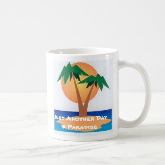 Just Another Day in Paradise Coffee Mug