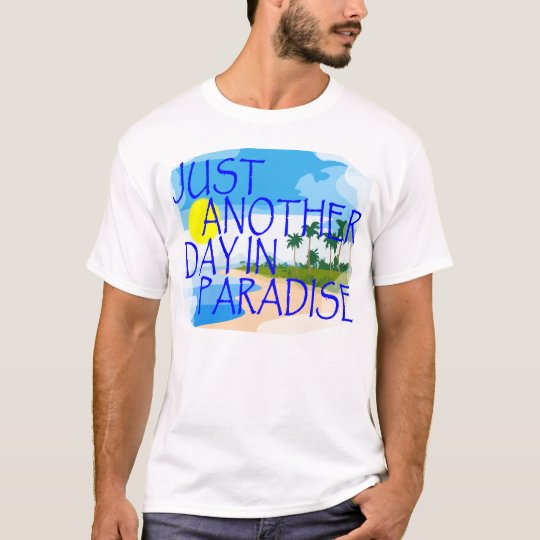 Just Another Day In Paradise T-Shirt.png T-Shirt