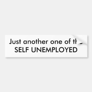 Just another one of theSELF UNEMPLOYED Bumper Sticker