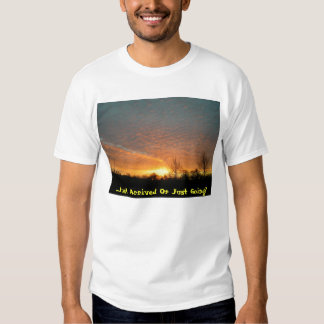. . . Just Arrived Or Just Going? T-shirt