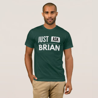 Just ask Brian T-Shirt