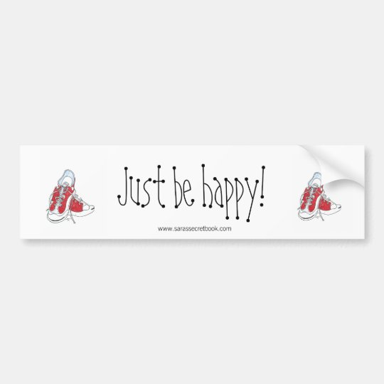 Just Be Happy! Bumper Sticker