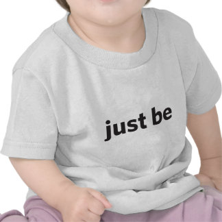 Just be t shirts