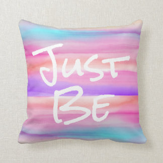 Just Be Watercolor Pillow