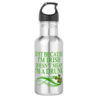 Just beacause I'm Irish doesn't mean I'm a drunk 532 Ml Water Bottle