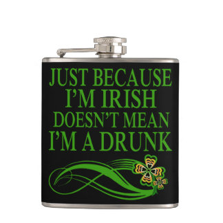 Just beacause I'm Irish doesn't mean I'm a drunk Flasks