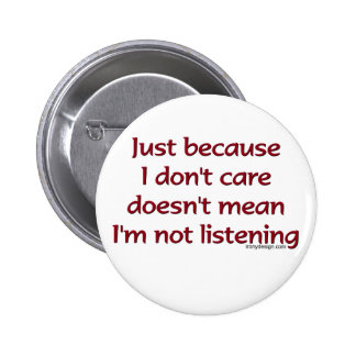 Just Because I Don t Care Button