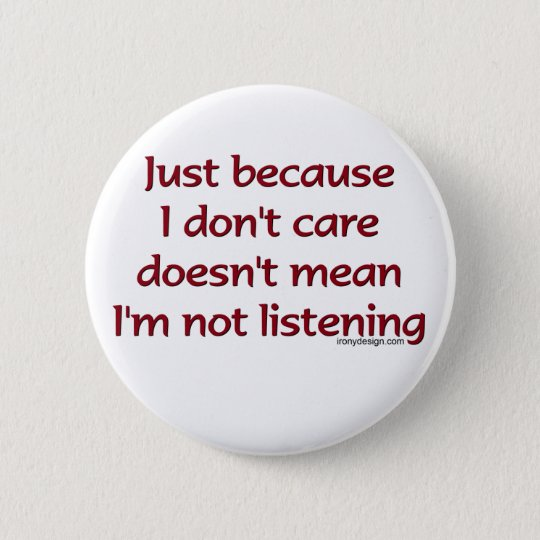 Just Because I Don't Care Button