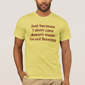 Just Because I Don't Care T-Shirt