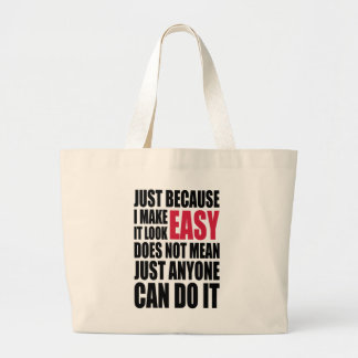 Just because I make it look easy... Large Tote Bag