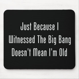 Just Because I Witnessed The Big Bang Mouse Mat