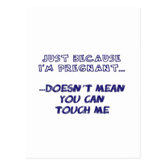 Just Because I'm Pregnant Postcard