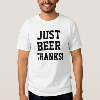 JUST BEER THANKS!/White Tshirt