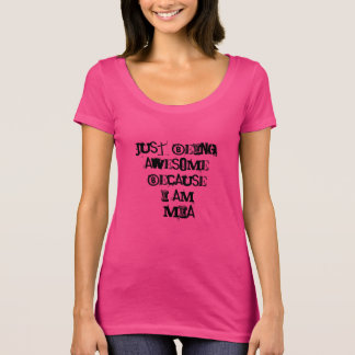 Just being Awesome because I am Mia T-Shirt