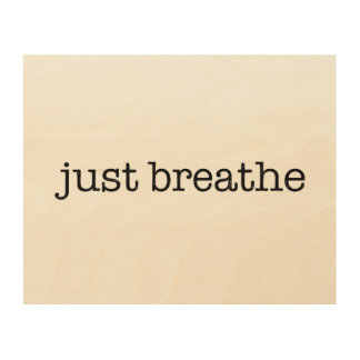 Just Breathe Wood Print
