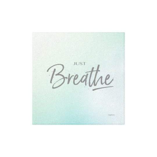 Just Breathe Yoga Meditation Quote Canvas Print