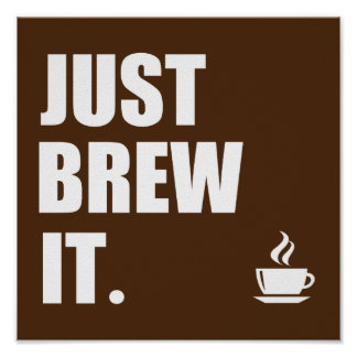 Just Brew It Morning Coffee Humor Poster