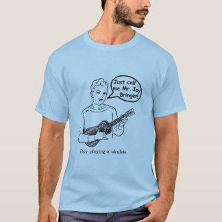 Just Call Me Mr. Joy Bringer (Ukulele) T-Shirt