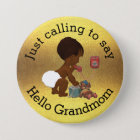 Just Calling to Say Hello Grandmom 7.5 Cm Round Badge